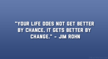 life gets better with change not by chance