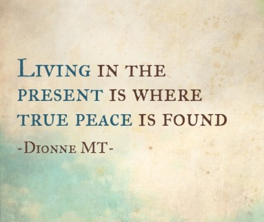 living in the present is where true peace is found