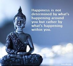 happiness is determined by what's going on within you