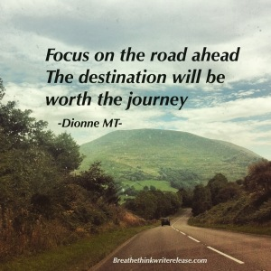 focus on the road ahead. the destination will be worth the journey