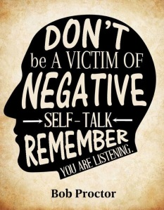 dont be a victim of negative self talk, rember you are listening