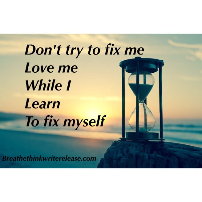 dont try to fix me love me while i fix myself