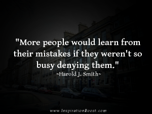 more people would learn from their mistakes if they wasn't so busy denying them