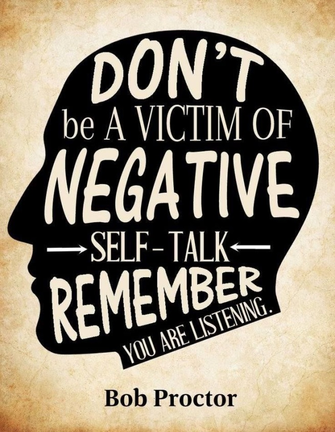 Don't be a victim of negative self talk, remember you are listening