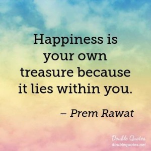Happiness is your own treasure because it lies within you