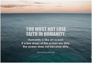 You must not loose faith in humamity