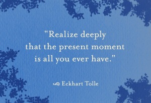 Realise deeply the present moment is all you ever have