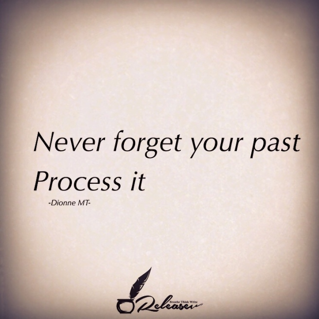 Don't forget your past, process it