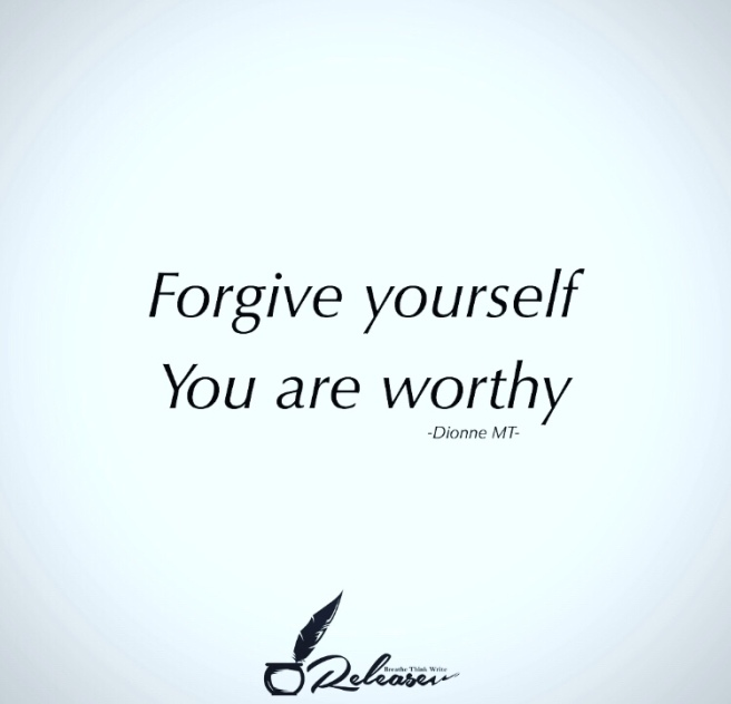 Forgive yourself you are worthy