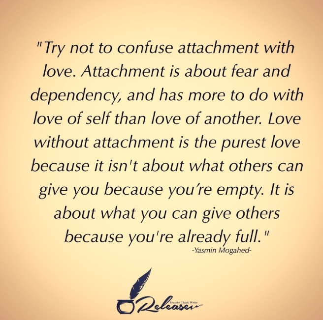 Love and attachment are two different things. Love attachment quote
